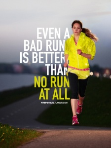even_a_bad_run_is_better_than_no_run_at_all-5044